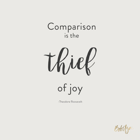 """Comparison is the thief of joy"" - Theodore Roosevelt Quote"