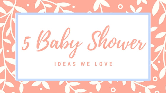 Blog Title: 5 Baby Shower Ideas We Love