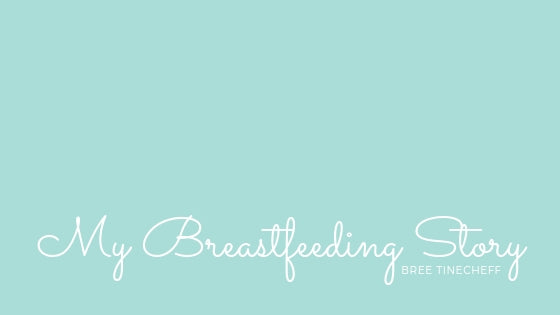 My Breastfeeding Story: Bree Tinecheff