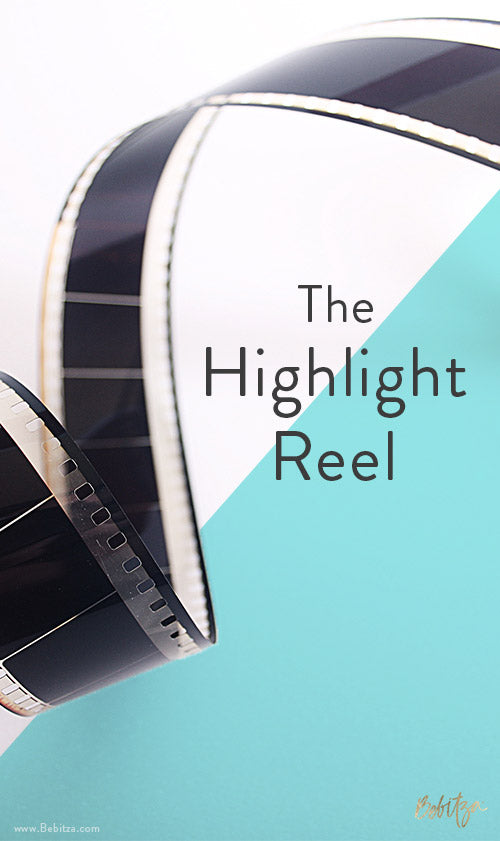 The Highlight Reel - A Bebitza Blog Post