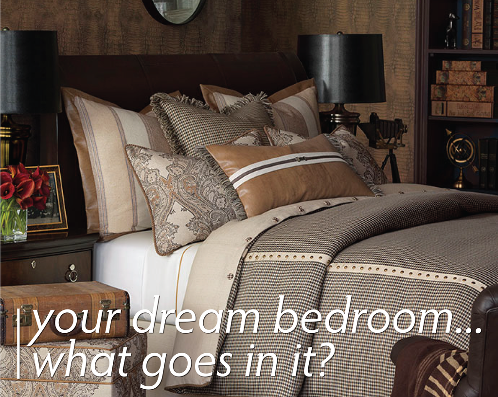 Your Dream Bedroom...What Goes In It?