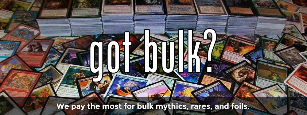 We pay the most for bulk mythics, rares, and foils.