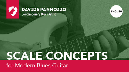 GUITAR COURSE: SCALE CONCEPTS FOR MODERN BLUES GUITAR