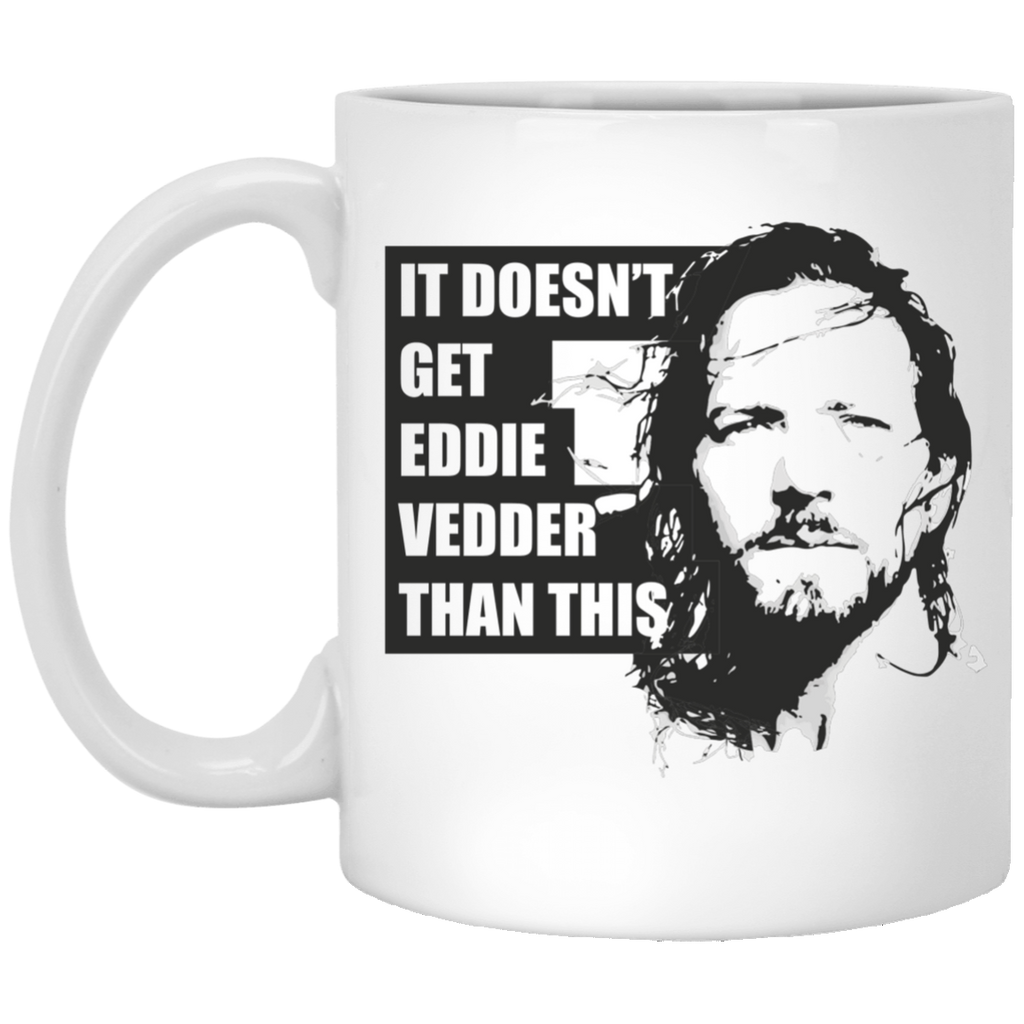 Eddie Vedder Mug Eddie Vedder Coffee Mugs It Doesn't Get Eddie Vedder Than This Cup