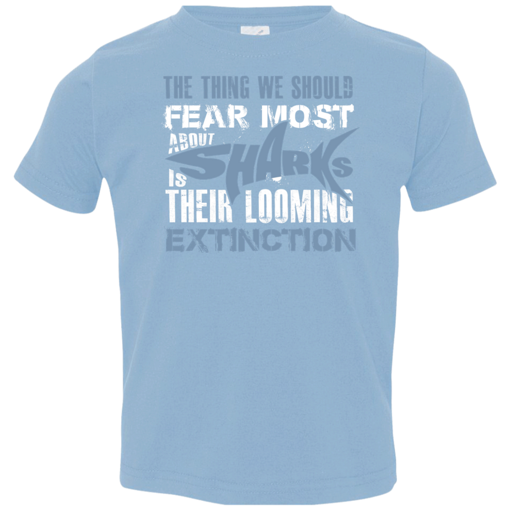 The Thing we Should Fear Most About Sharks is Their Looming Extinction Toddler Jersey T-Shirt