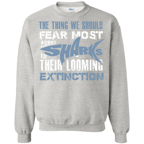 The Thing we Should Fear Most About Sharks is Their Looming Extinction Sweatshirt
