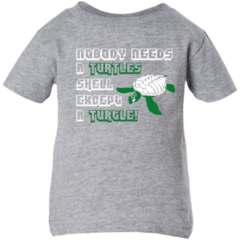 Nobody Needs a Turtle Shell Except a Turtle Infant T-Shirt
