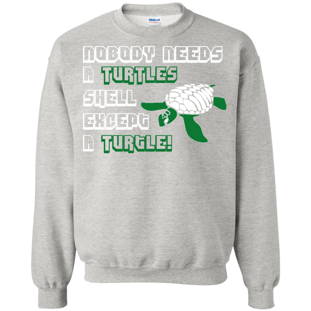 Nobody Needs a Turtle Shell Except a Turtle Sweatshirt