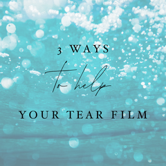 3 Ways to Help Your Tear Film