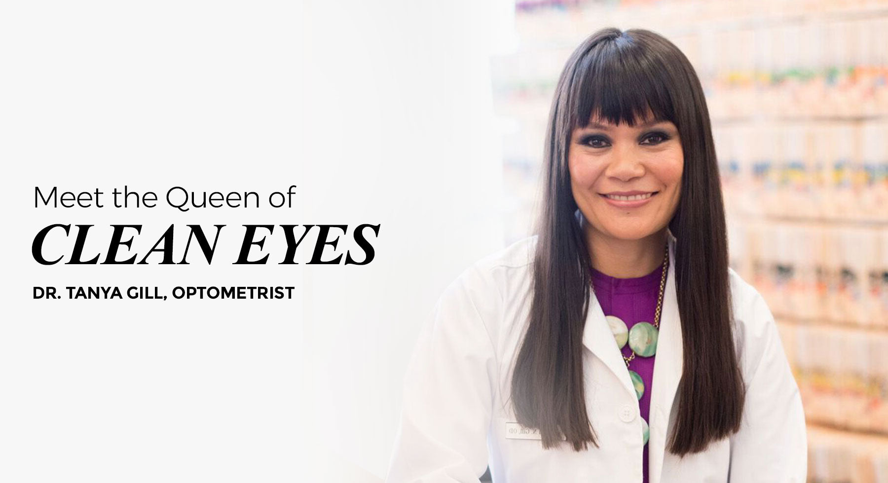 Meet the Queen of Clean Eyes: Dr. Tanya Gill, Optometrist