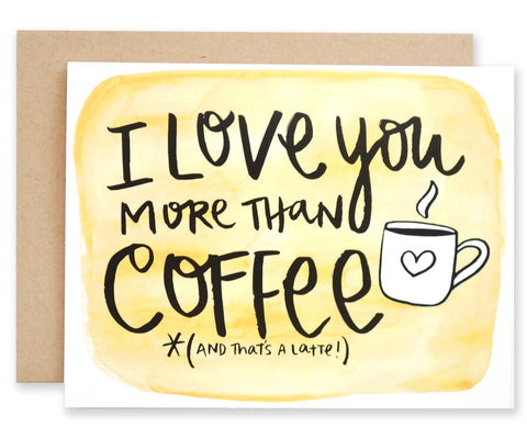 I Love You More Than Coffee - EAT Healthy Designs  - 1