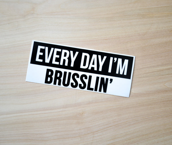 Every Day I'm Brusslin' Sticker - EAT Healthy Designs