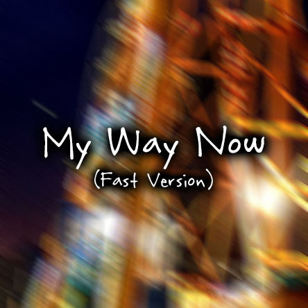 My Way Now (Fast Version) (MP3)