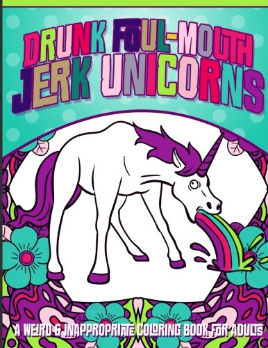 Drunk Foul Mouth Jerk Unicorns Adult Coloring Book-GoGetGlam