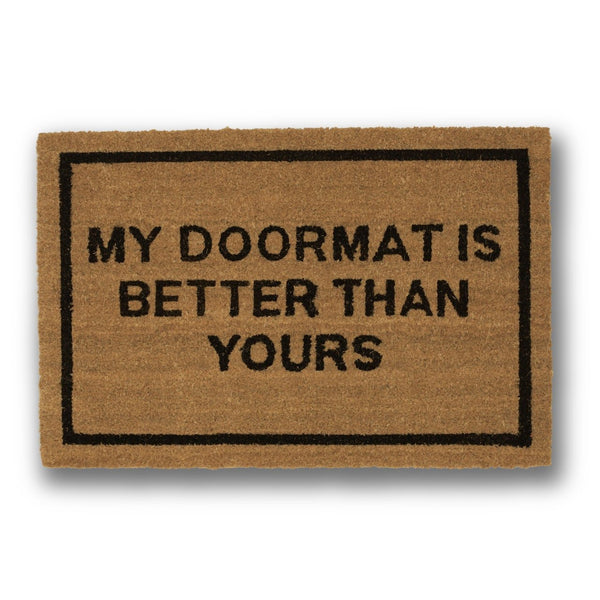 Better Than Yours Coir Doormat-GoGetGlam