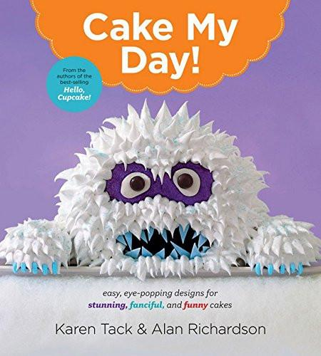 Cake My Day!: Easy, Eye-Popping Designs for Stunning, Fanciful, and Funny Cakes-GoGetGlam