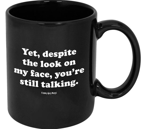 Despite The Look On My Face You're Still Talking Coffee Mug Cup-GoGetGlam