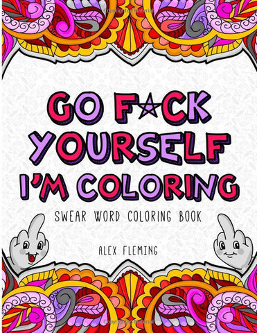 Go F*CK Yourself I'm Coloring Adult Swear Word Coloring Book - GoGetGlam Boho Style