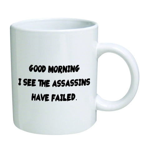Good Morning, The Assassins Have Failed Coffee Mug Cup-GoGetGlam