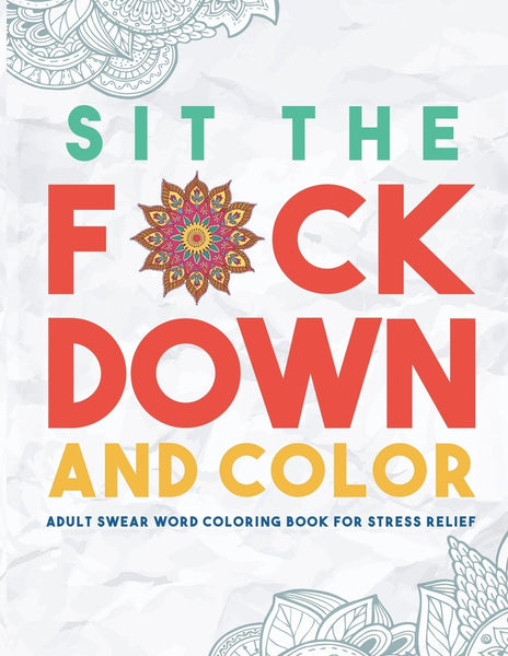 Sit the F*ck Down and Color: Adult Swear Word Coloring Book-GoGetGlam