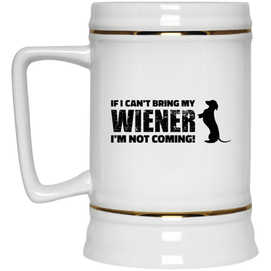 If I Can't Bring My Wiener Beer Stein 22oz.