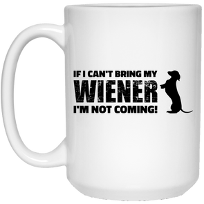 If I Can't Bring My Wiener 15 oz. Ceramic Mug
