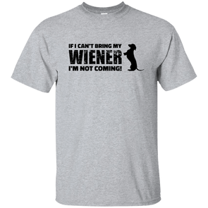 If I Can't Bring My Wiener Ultra Cotton T-Shirt