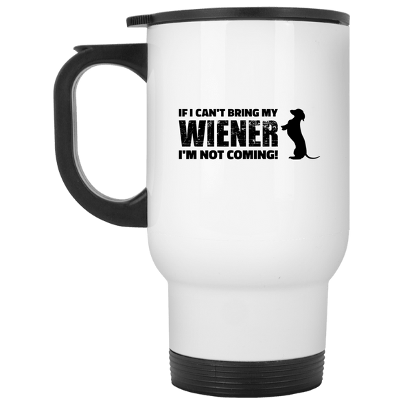 If I Can't Bring My Wiener 14 oz Stainless Steel Travel Mug