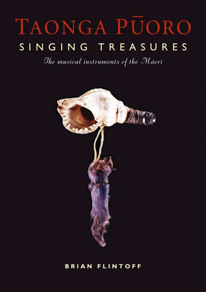 Taonga Puoro: Singing Treasures - The Musical Instruments of the Maori