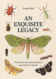 An Exquisite Legacy: The Life and Work of New Zealand Naturalist G.V. Hudson