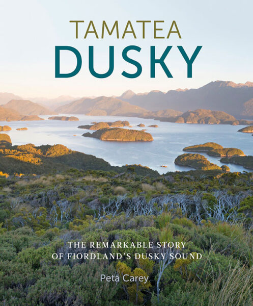 Tamatea Dusky - The Remarkable Story of Fiordland's Dusky Sound