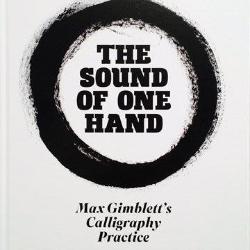 The Sound of One Hand: Max Gimblett's Calligraphy Practice