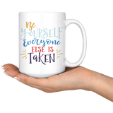 15 oz Ceramic White Mug - Be Yourself Everyone Else Is Taken