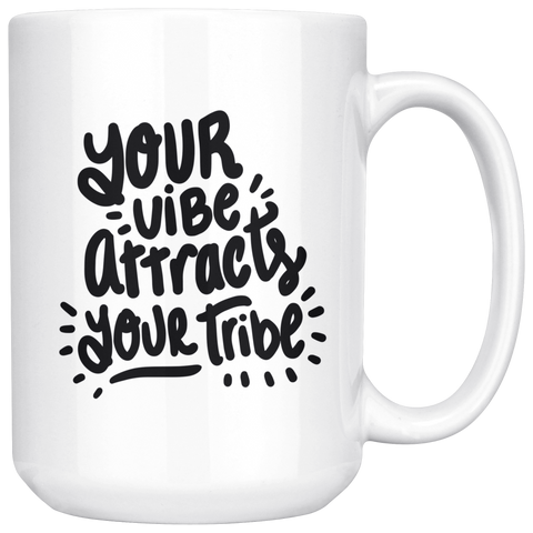 15 oz Ceramic White Mug - Your Vibe Attracts Your Tribe