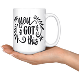 15 oz Ceramic White Mug - You Got This