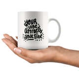 11 oz Ceramic White Mug - Your Vibe Attracts Your Tribe