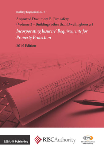 Approved Document B: Fire Safety (Volume 2 - Buildings other than Dwellinghouses): Incorporating Insurers' Requirements for Property Protection (2nd Edition) (PDF)