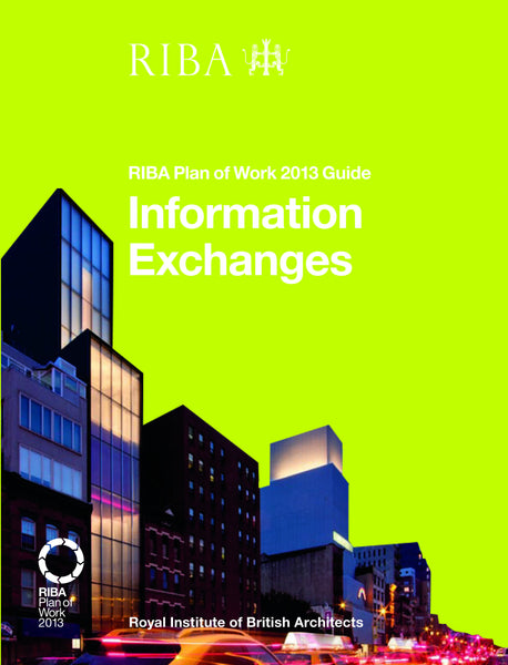 Information Exchanges: RIBA Plan of Work 2013 Guide (PDF)