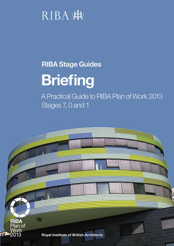 Briefing: A practical guide to RIBA Plan of Work 2013 Stages 7, 0 and 1 (PDF)
