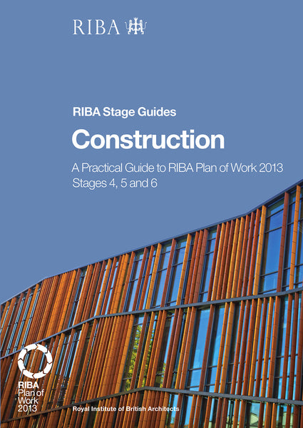 Construction: A practical guide to RIBA Plan of Work 2013 stages 4, 5 and 6 (PDF)
