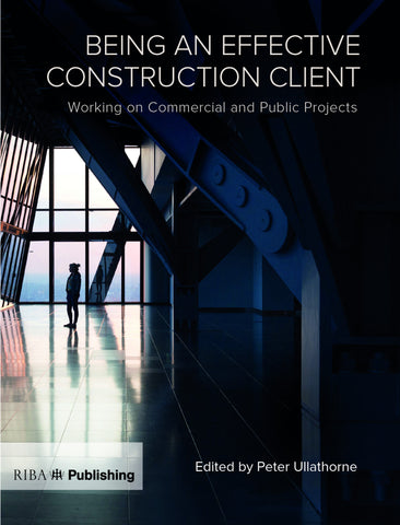 Being an Effective Construction Client: Working on Commercial and Public Projects (PDF)