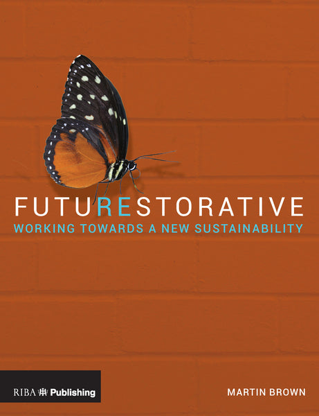 FutuREstorative: Working Towards a New Sustainability (PDF)