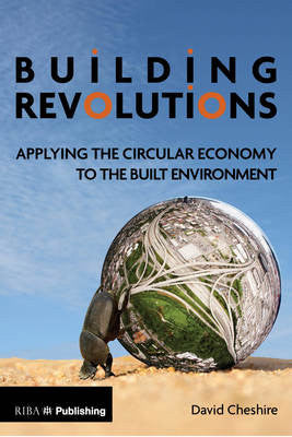 Building Revolutions: Applying the Circular Economy to the Built Environment (PDF)