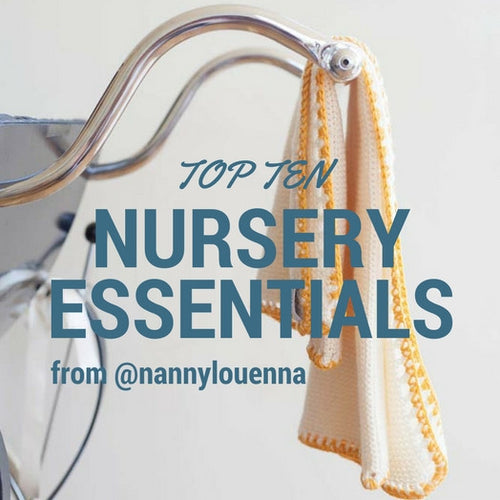 Top Ten Nursery Essentials from @nannylouenna