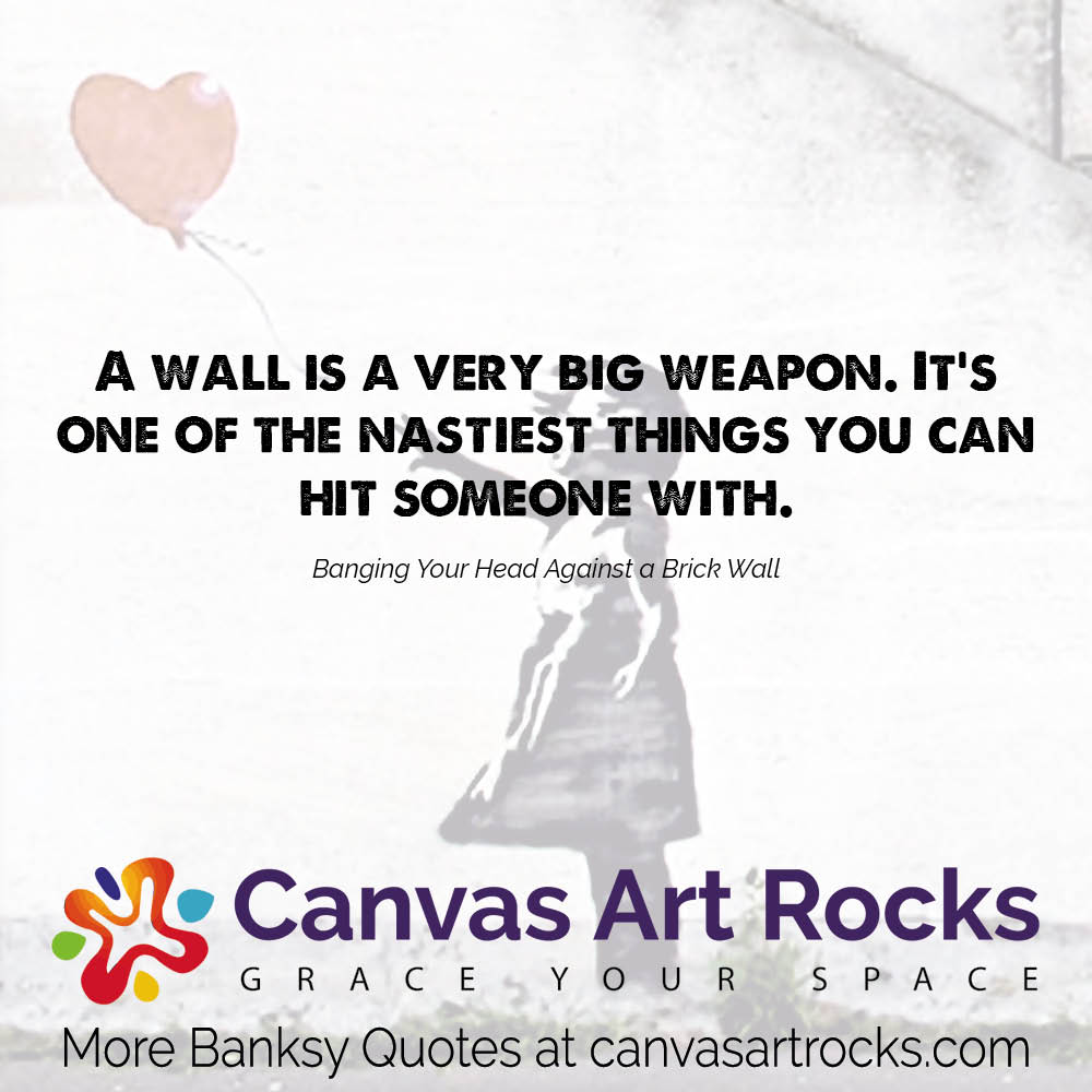 A wall is a very big weapon. It's one of the nastiest things you can hit someone with.