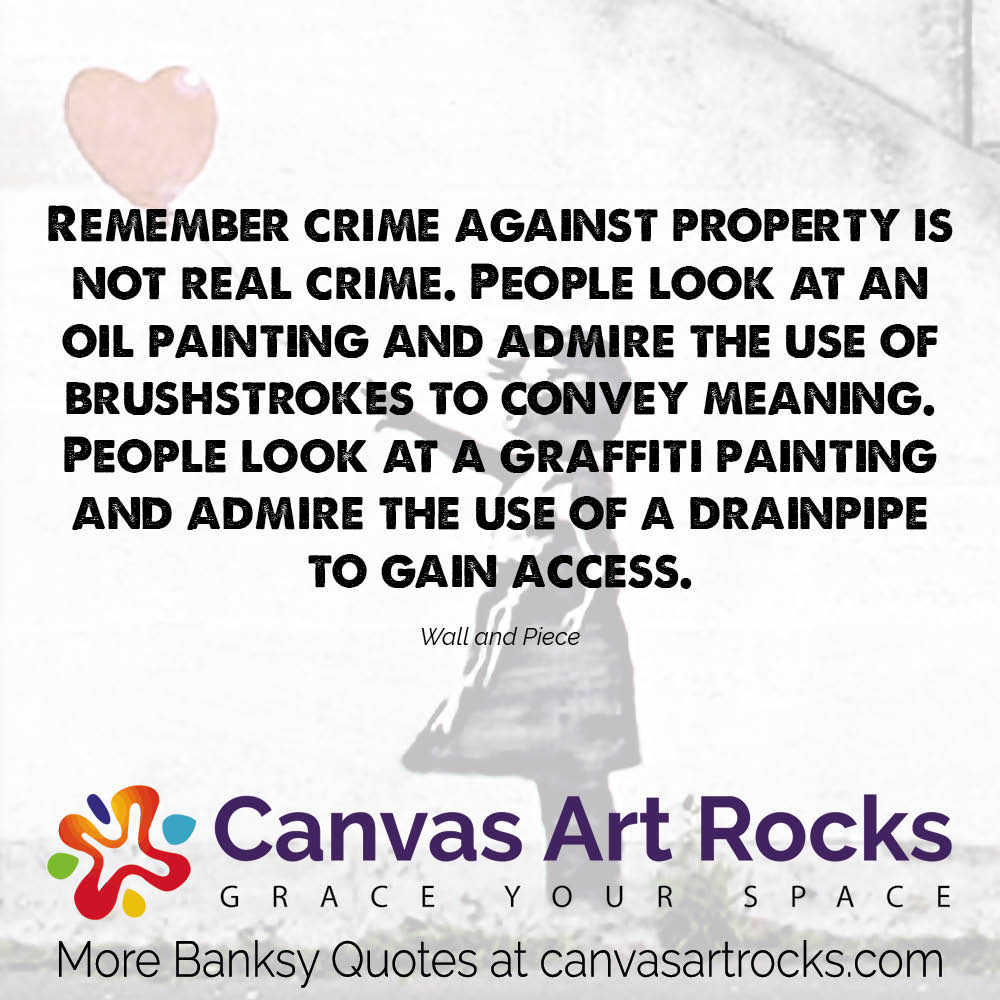 Remember crime against property is not real crime. People look at an oil painting and admire the use of brushstrokes to convey meaning. People look at a graffiti painting and admire the use of a drainpipe to gain access.