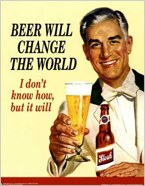 Beer will change the world vintage ad