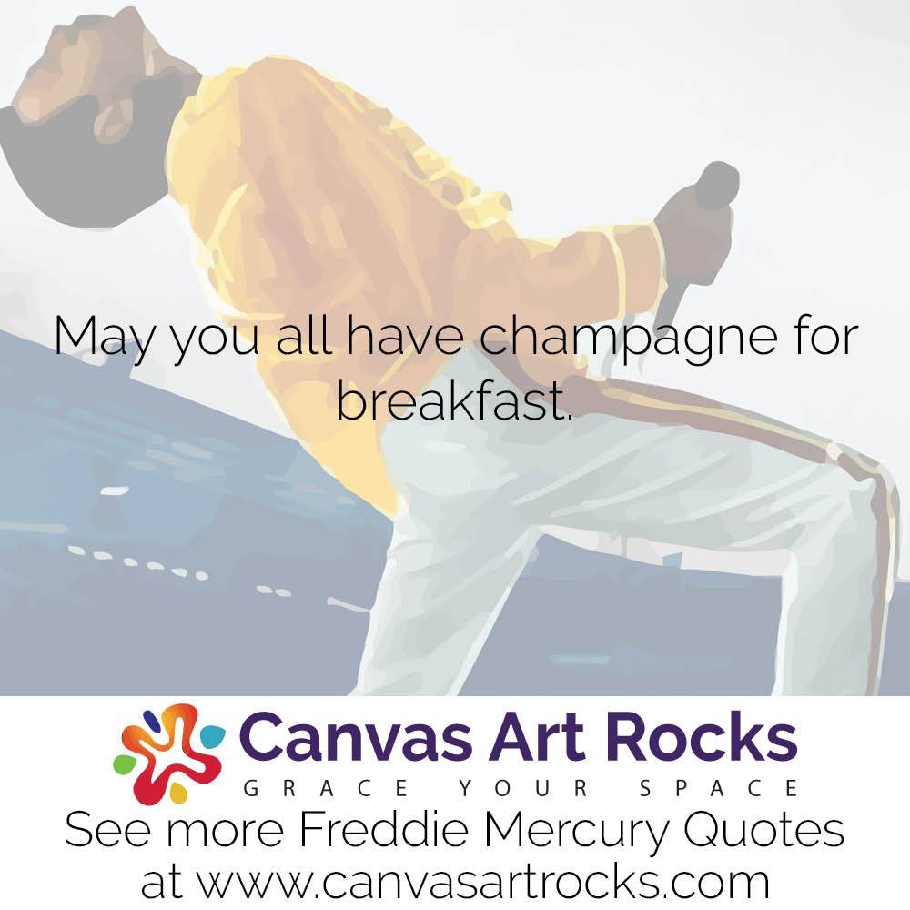 May you all have champagne for breakfast.