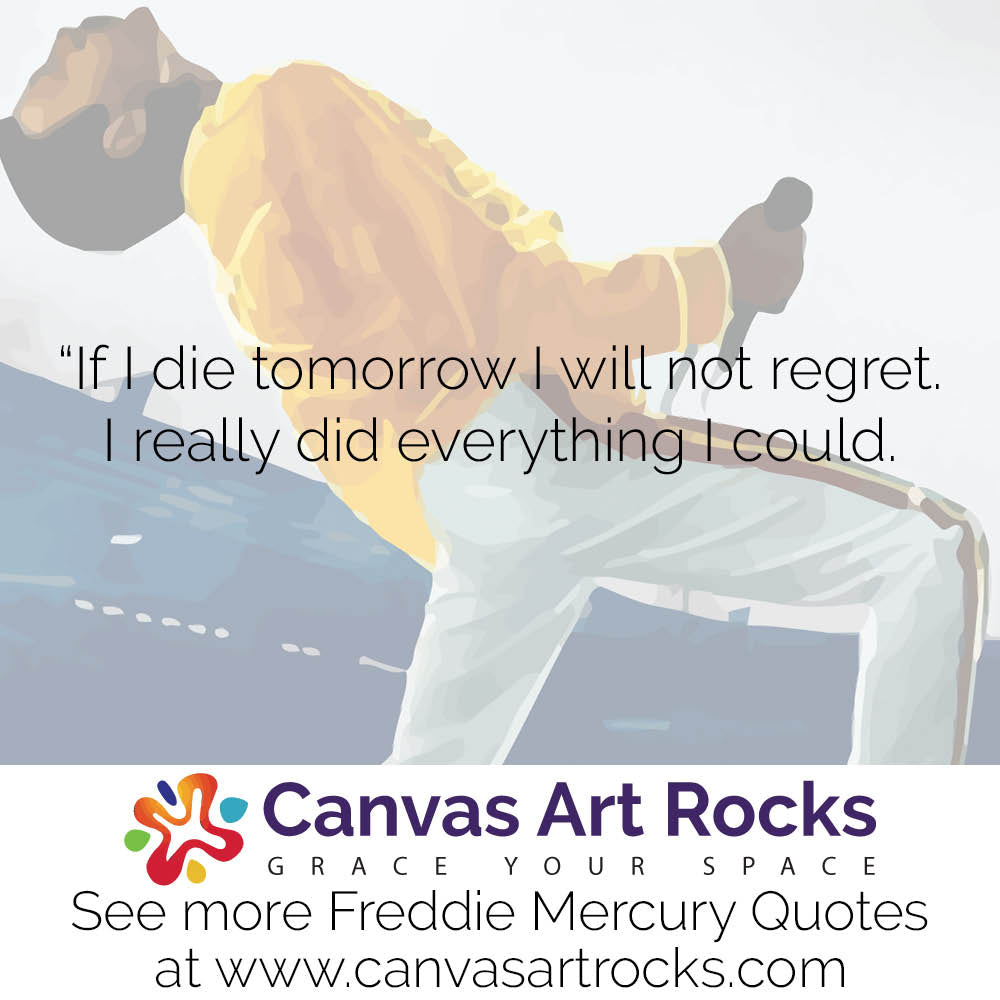 If I die tomorrow I will not regret. I really did everything I could.