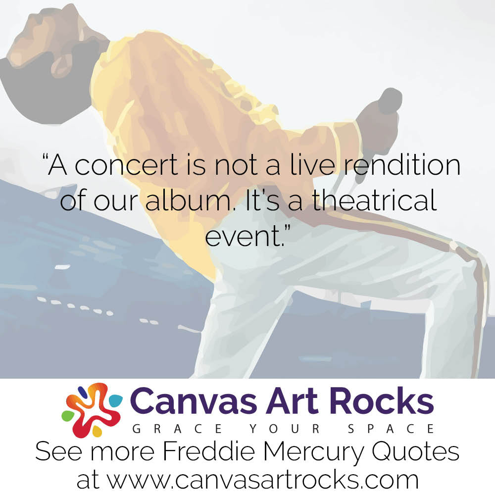 A concert is not a live rendition of our album. It's a theatrical event.
